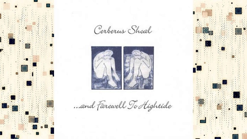 Cerberus Shoal And Farewell to Hightide