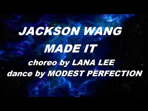 JACKSON WANG MADE IT choreo by Lana Lee dance by MODEST PERFECTION