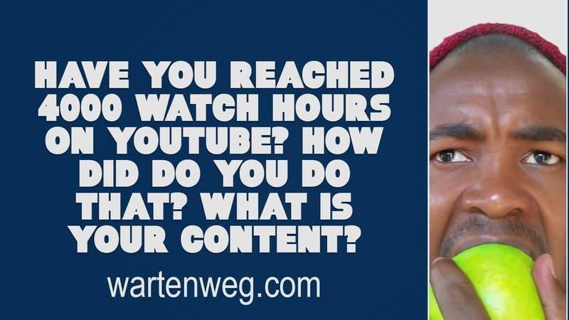 Have you reached 4000 watch hours on YouTube How did Do you do that What is your content