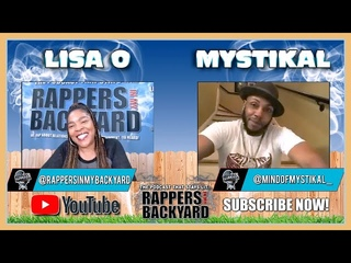 MYSTIKAL - EPISODE 28 - RAPPERS IN MY BACKYARD - HOSTED BY LISA O