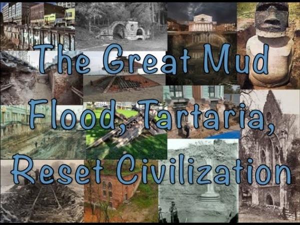 The Great Mud Flood, Tartaria, Reset Civilization