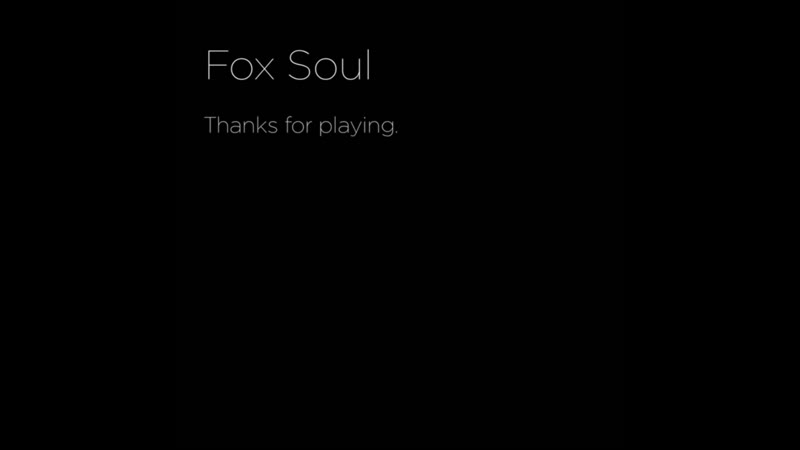 Fox Soul — Thanks for playing.