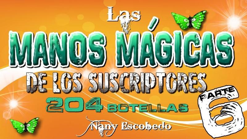 Las Manos Mágicas de nuestros suscriptores Especial Botellas Parte 6