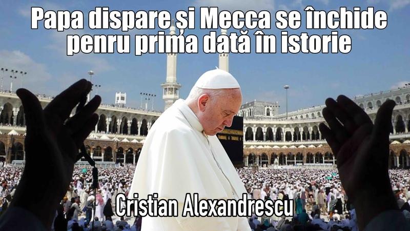 Evenimente Biblice Uluitoare * Papa Dispare Si Mecca Se Inchide Pentru Prima Data In Istorie