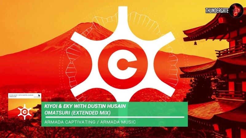 Kiyoi Eky with Dustin Husain - Omatsuri (Extended Mix) |Armada Captivating|
