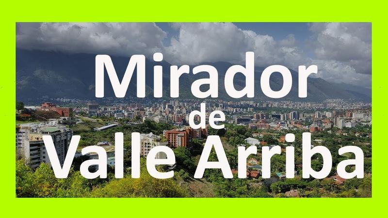SORPRENDENTE😍 mirador de VALLE ARRIBA 3 formas para llegar SANTA FE LAS MERCEDES CARACAS 2018