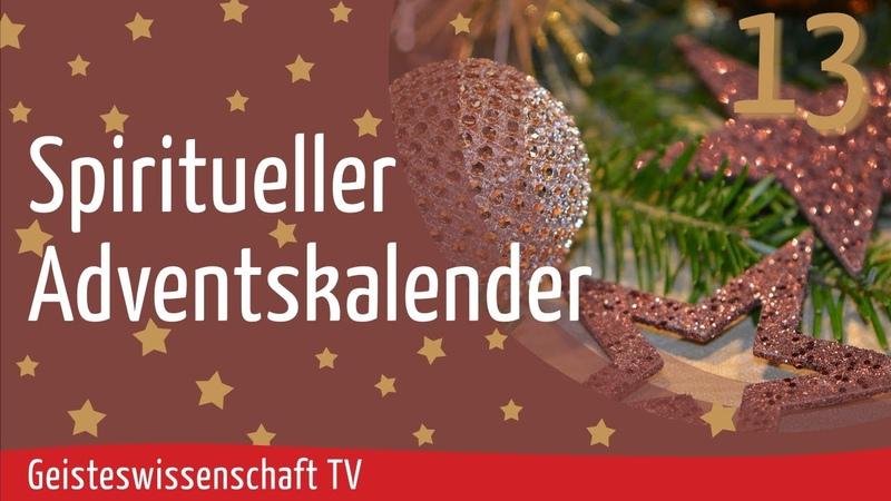 Geisteswissenschaft TV - Spiritueller Adventskalender 2020 - Teil 13