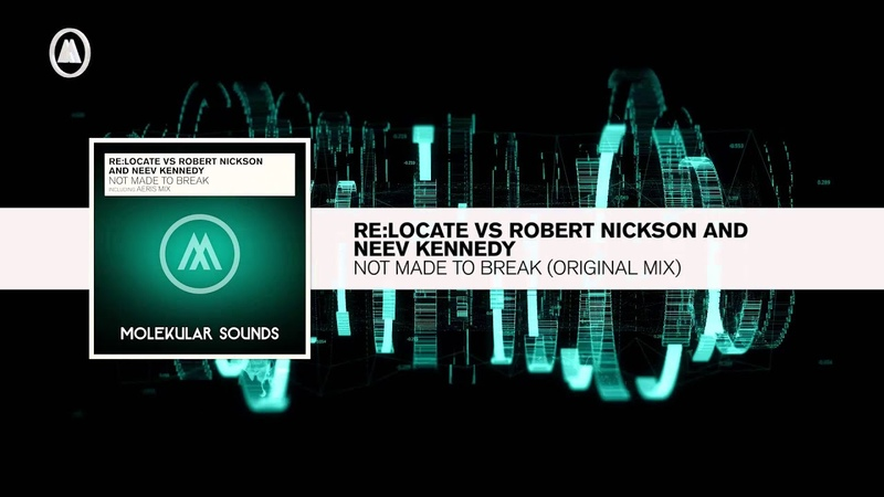 ReLocate vs. Robert Nickson Neev Kennedy - Not Made To Break (Molekular RNM) LYRICS
