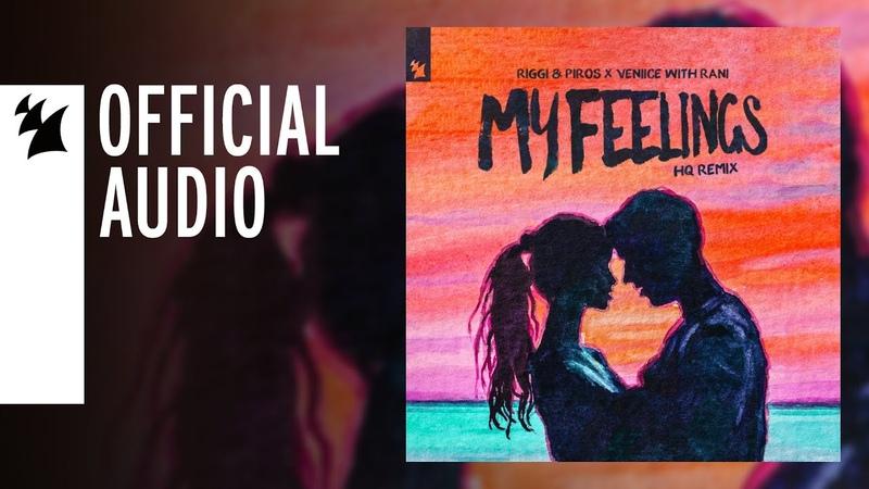 Riggi Piros x VENIICE with RANI - My Feelings (HQ Remix)